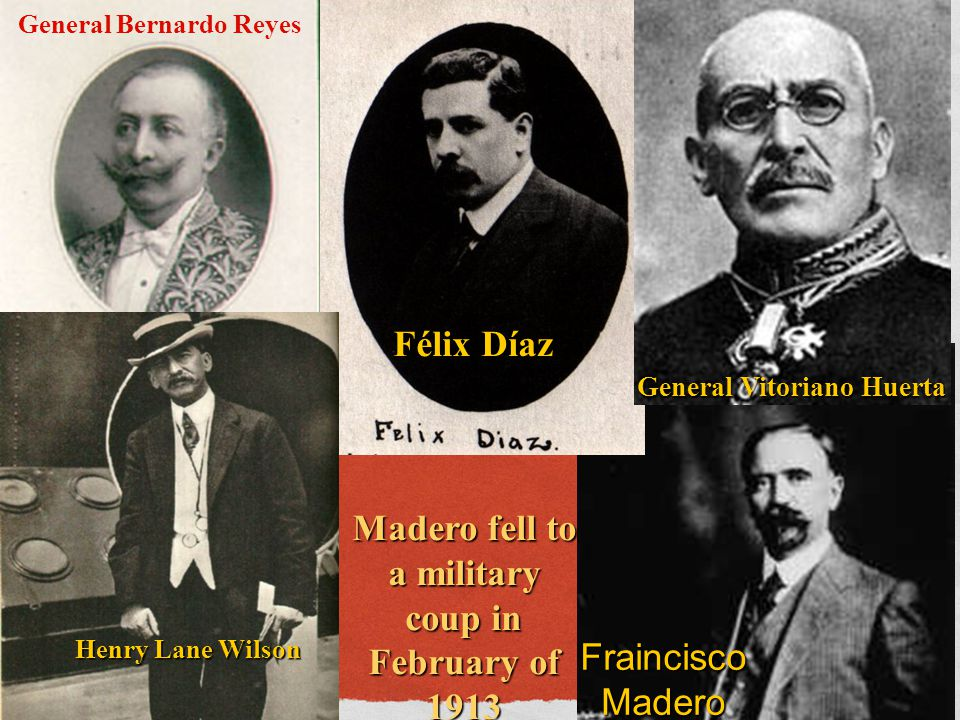 Félix Díaz Madero fell to a military coup in February of 1913