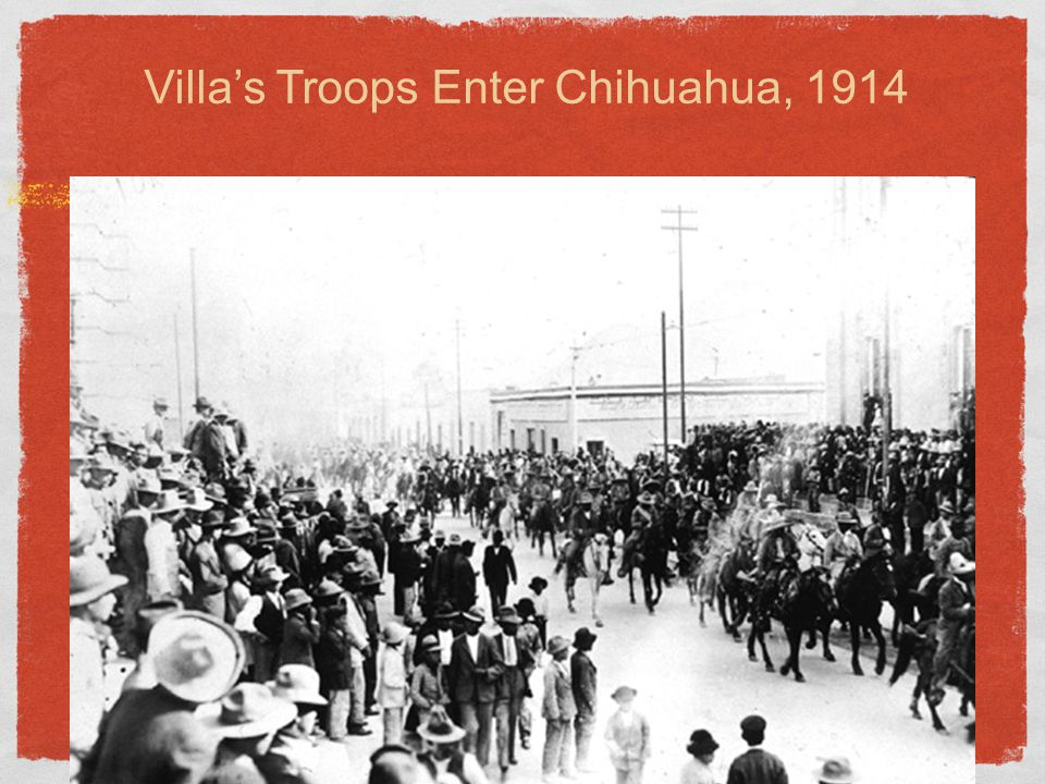 Villa's Troops Enter Chihuahua, 1914