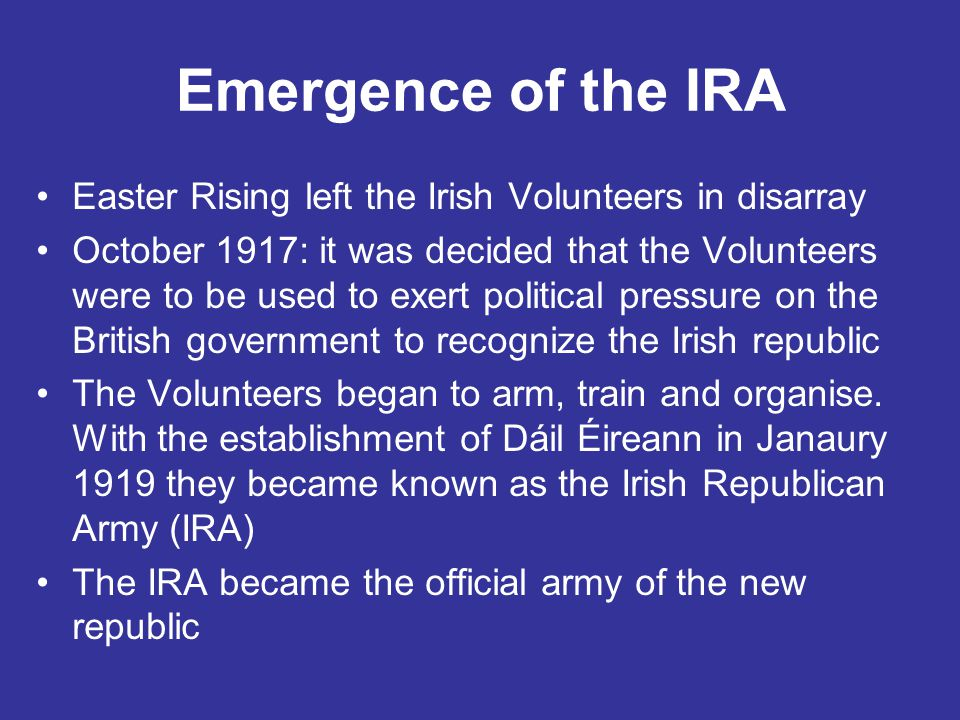 Emergence of the IRA Easter Rising left the Irish Volunteers in disarray.