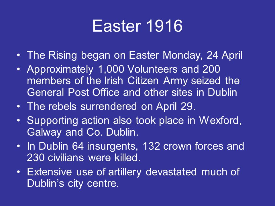 Easter 1916 The Rising began on Easter Monday, 24 April