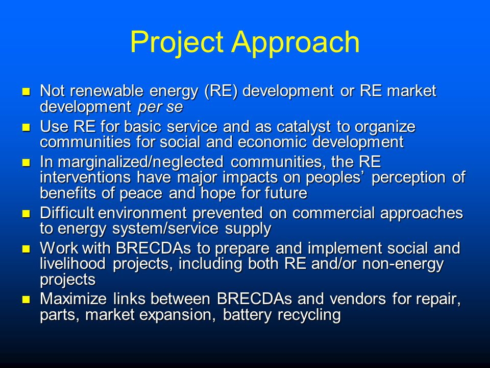 Project Approach Not renewable energy (RE) development or RE market development per se.