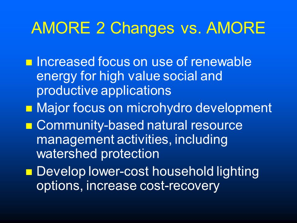 AMORE 2 Changes vs. AMORE Increased focus on use of renewable energy for high value social and productive applications.
