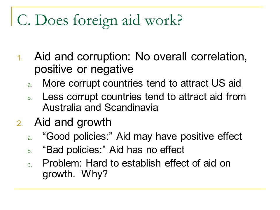 C. Does foreign aid work Aid and corruption: No overall correlation, positive or negative. More corrupt countries tend to attract US aid.
