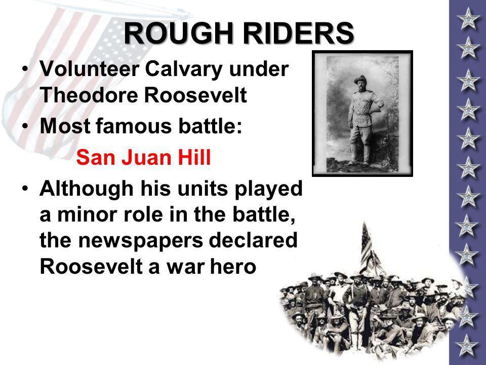 ROUGH RIDERS Volunteer Calvary under Theodore Roosevelt