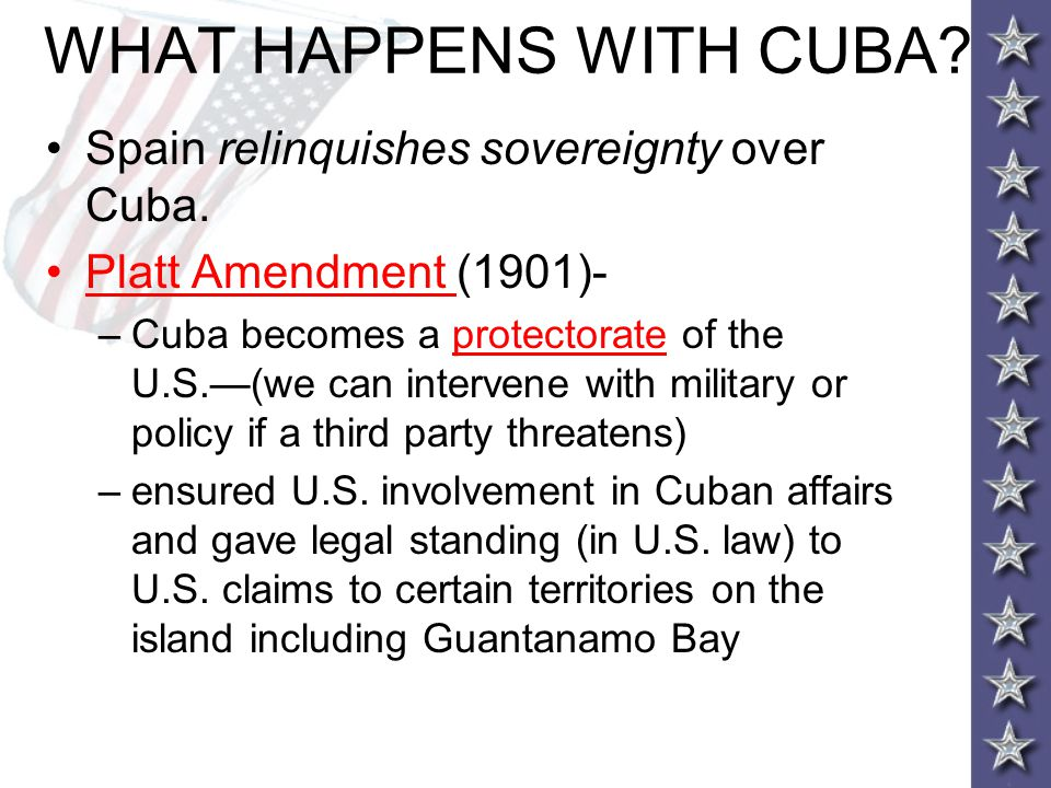 WHAT HAPPENS WITH CUBA Spain relinquishes sovereignty over Cuba.
