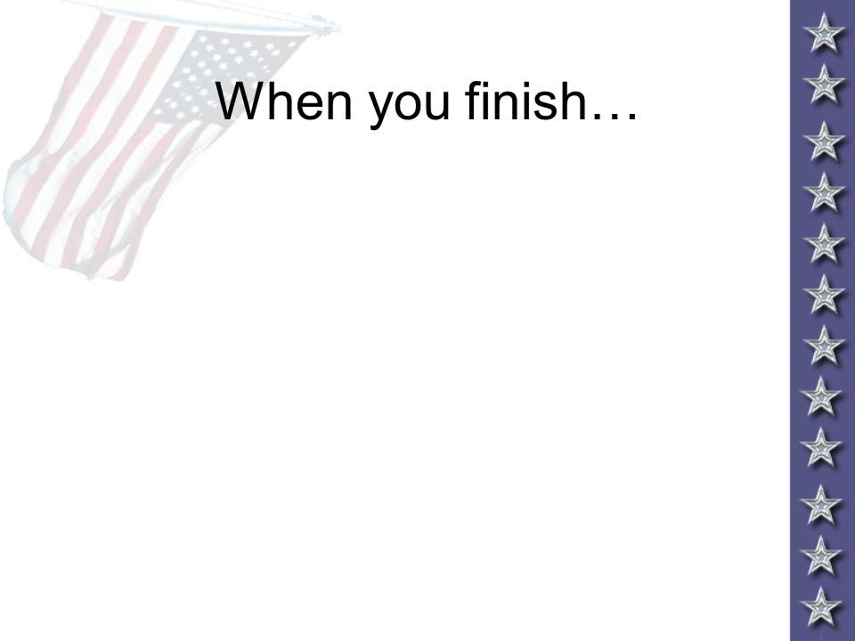 When you finish…