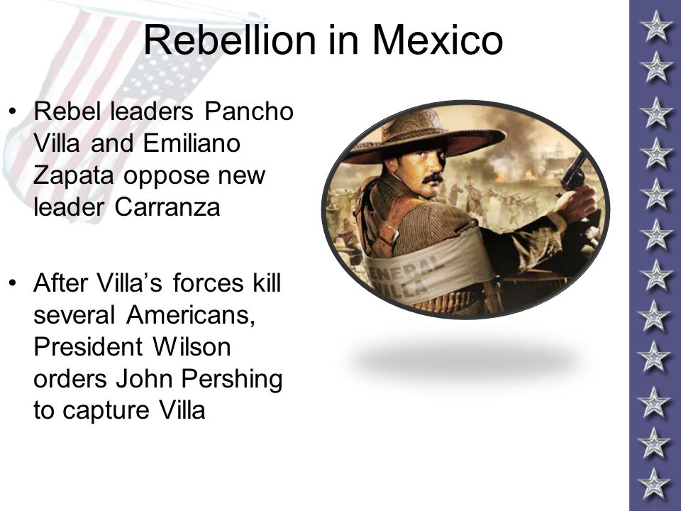 Rebellion in Mexico Rebel leaders Pancho Villa and Emiliano Zapata oppose new leader Carranza.