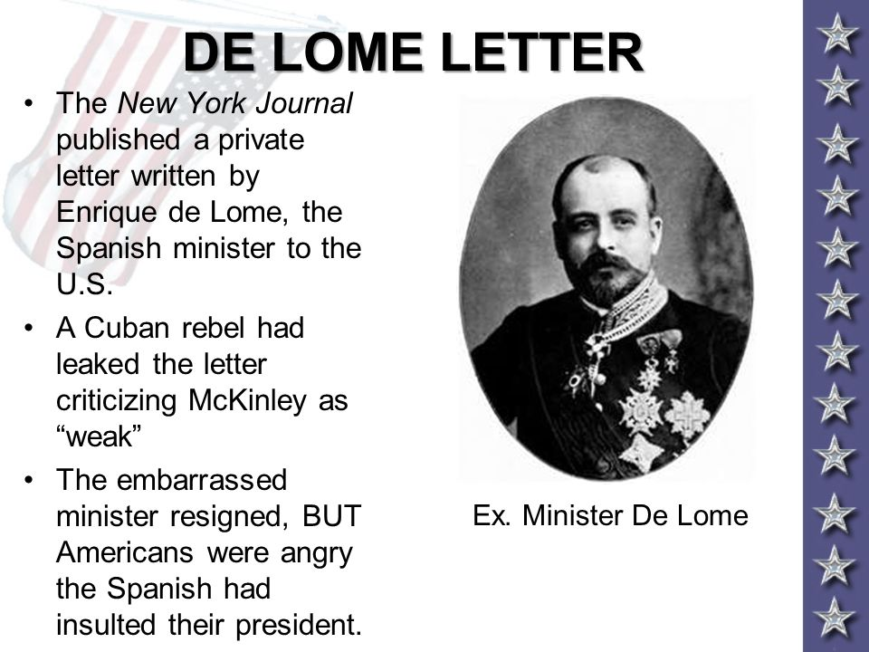 DE LOME LETTER The New York Journal published a private letter written by Enrique de Lome, the Spanish minister to the U.S.