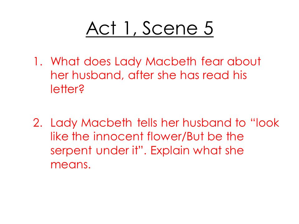Act 1, Scene 5 What does Lady Macbeth fear about her husband, after she has read his letter