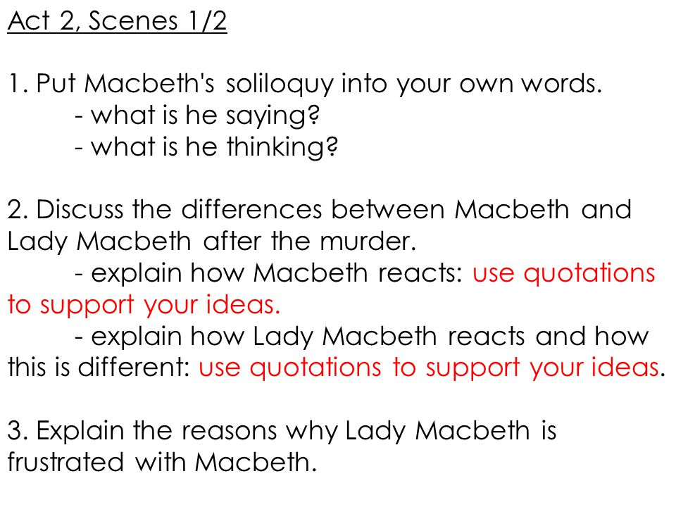 Act 2, Scenes 1/2 1. Put Macbeth s soliloquy into your own words. - what is he saying - what is he thinking