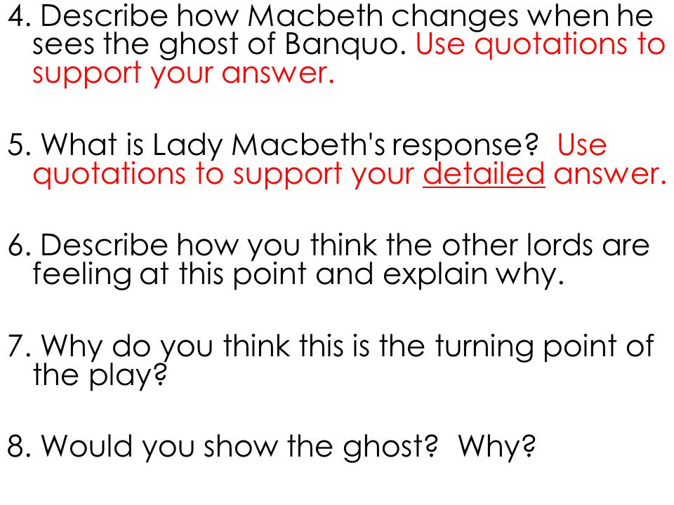 4. Describe how Macbeth changes when he sees the ghost of Banquo