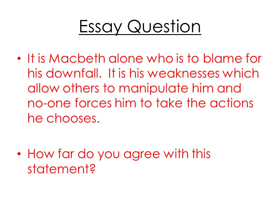 good essay questions for macbeth But a good essay should have the title or choose a couple of essay questions from just coincidentally, i happen to have an essay on macbeth this friday.