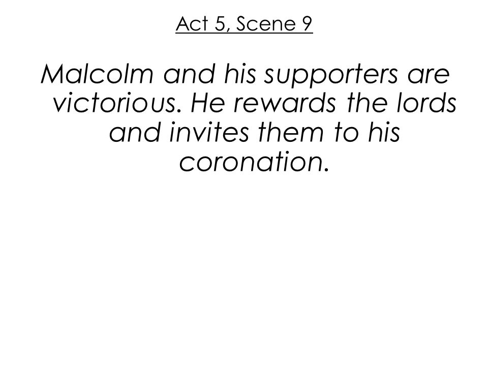 Act 5, Scene 9 Malcolm and his supporters are victorious.