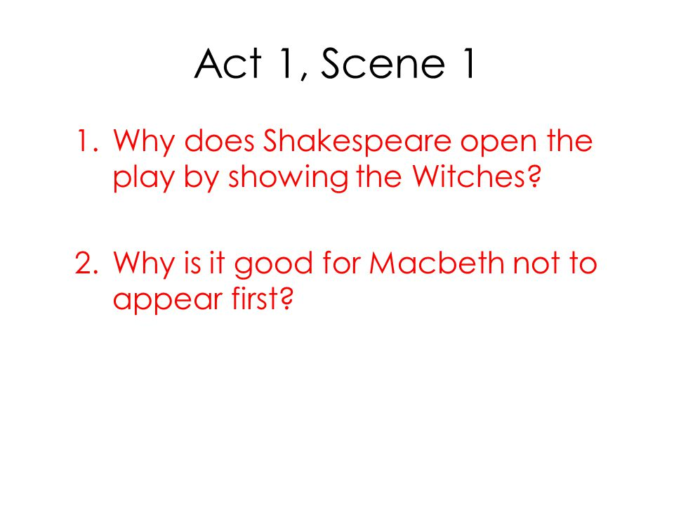Act 1, Scene 1 Why does Shakespeare open the play by showing the Witches.