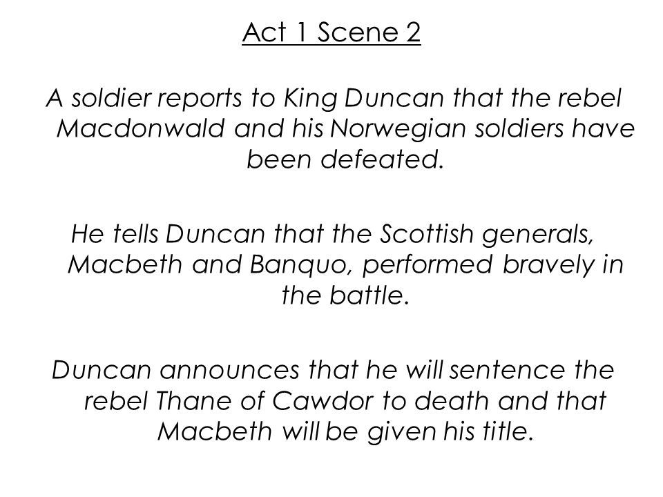 the circumstances regarding king duncans murder by the thane of cawdor in macbeth Duncan decides to give the title of thane of cawdor to macbeth as macbeth and banquo return home from battle, they meet three witches the witches predict that macbeth will be thane of cawdor and king of scotland, and that banquo will be the father of kings.