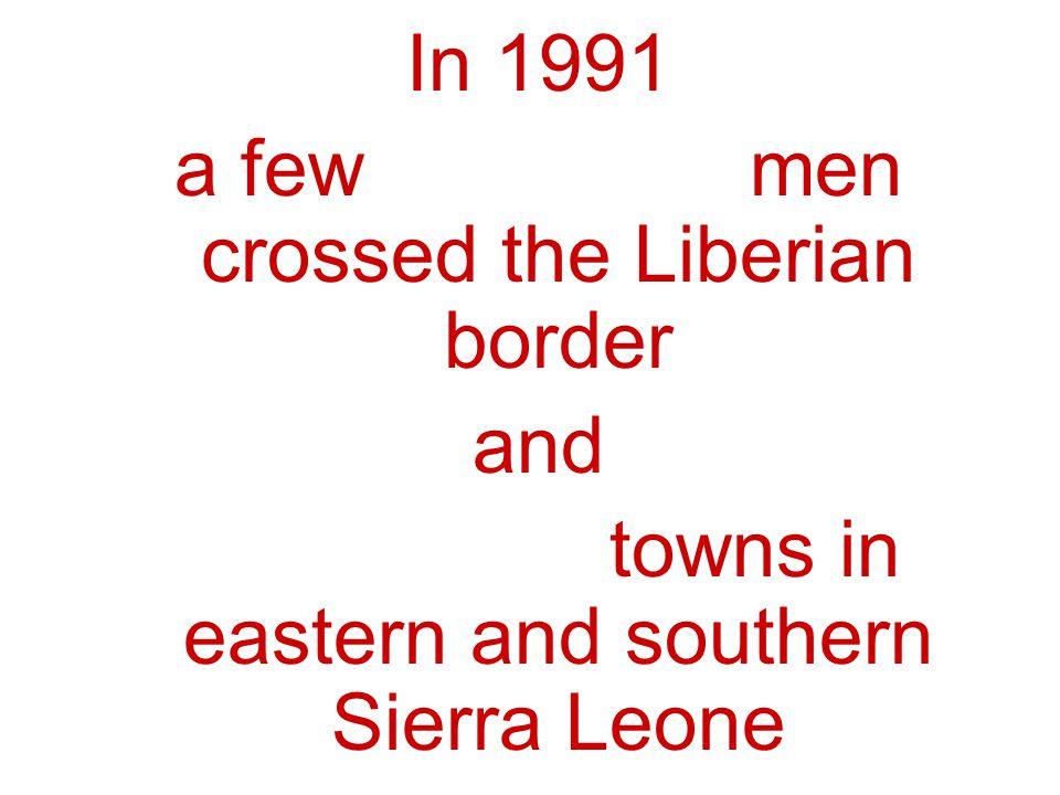 a few hundred men crossed the Liberian border