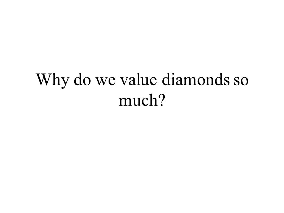 Why do we value diamonds so much