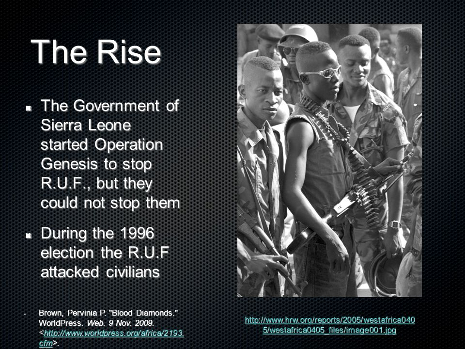 The Rise The Government of Sierra Leone started Operation Genesis to stop R.U.F., but they could not stop them.