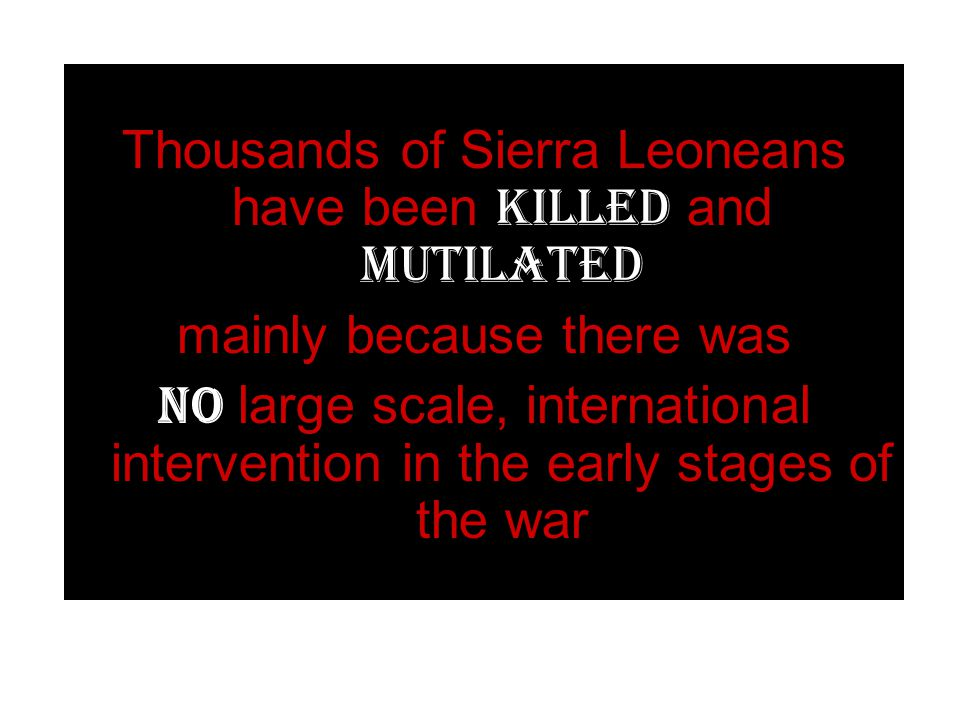 Thousands of Sierra Leoneans have been killed and mutilated