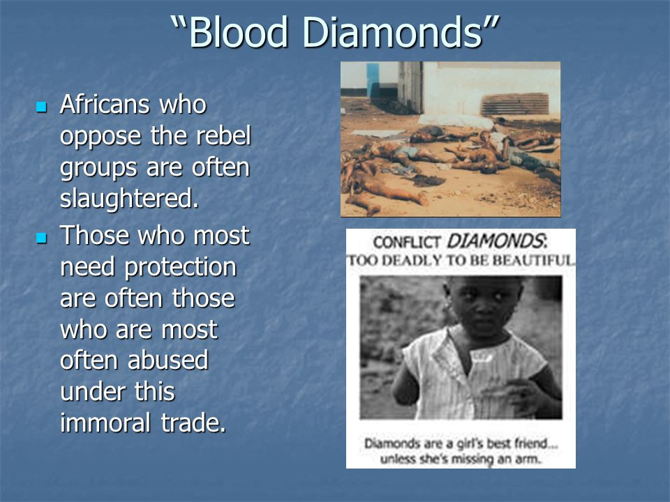 Blood Diamonds Africans who oppose the rebel groups are often slaughtered.