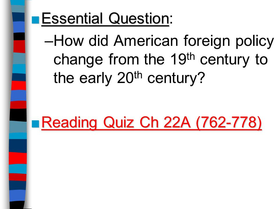 Essential Question: How did American foreign policy change from the 19th century to the early 20th century