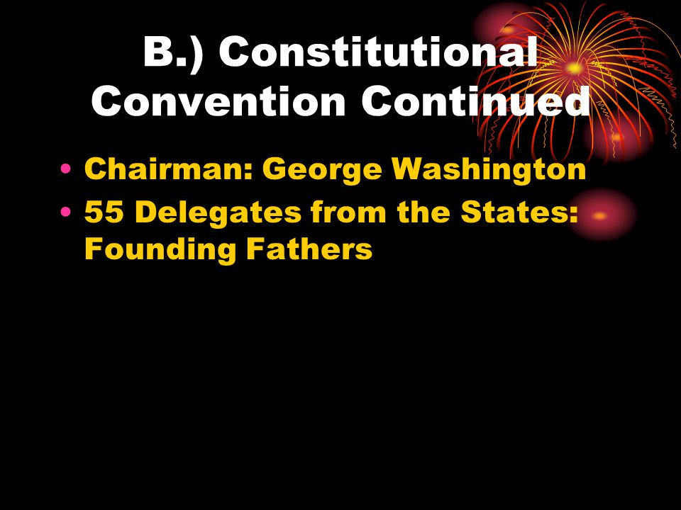 B.) Constitutional Convention Continued