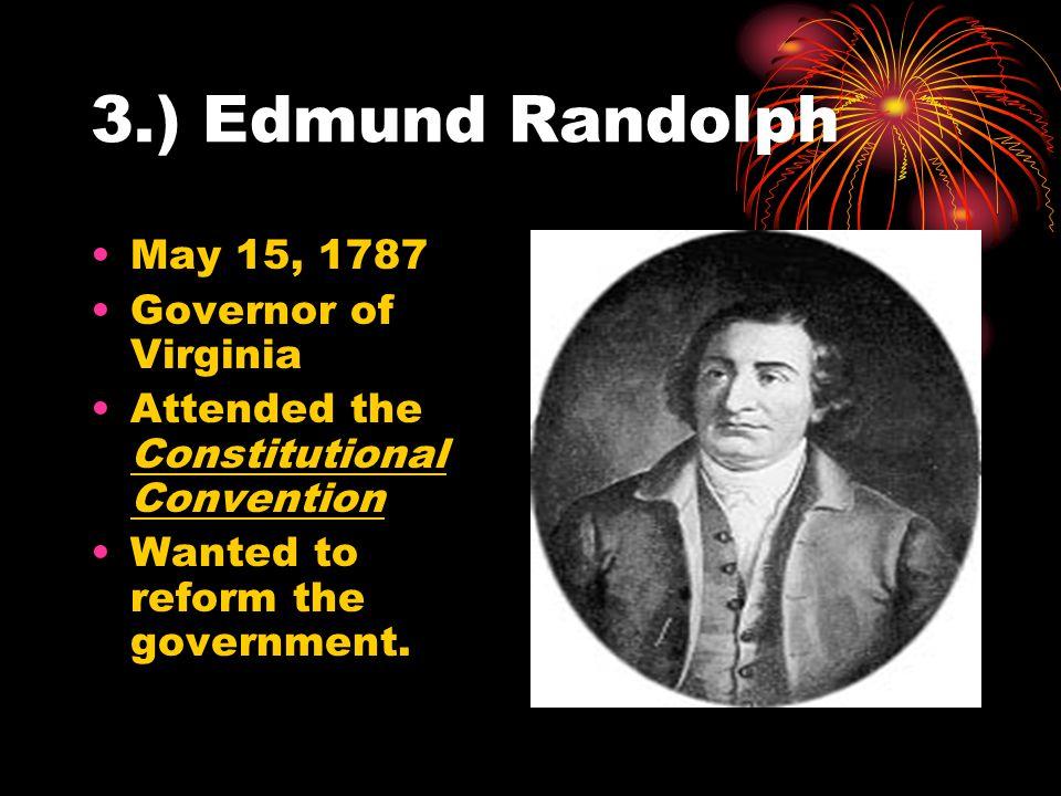3.) Edmund Randolph May 15, 1787 Governor of Virginia