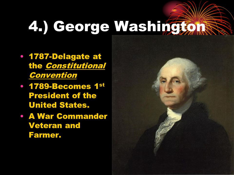 4.) George Washington 1787-Delagate at the Constitutional Convention