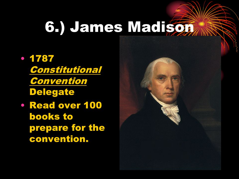 6.) James Madison 1787 Constitutional Convention Delegate