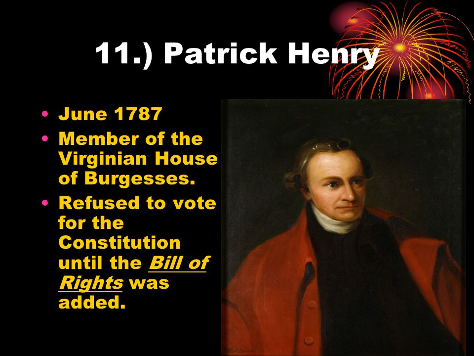 11.) Patrick Henry June 1787. Member of the Virginian House of Burgesses.