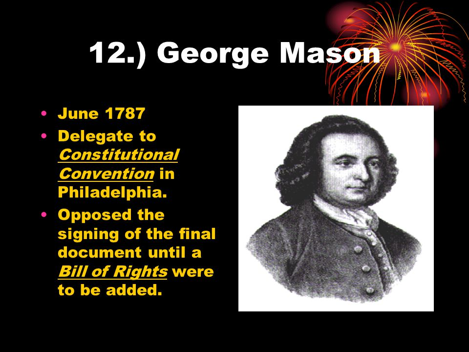 12.) George Mason June 1787. Delegate to Constitutional Convention in Philadelphia.