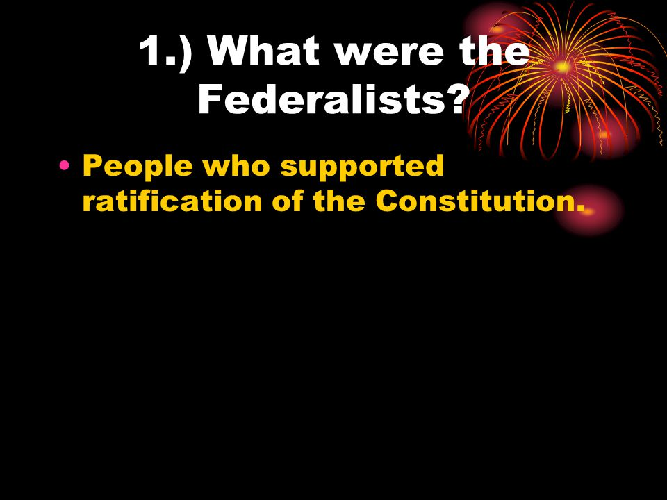 1.) What were the Federalists