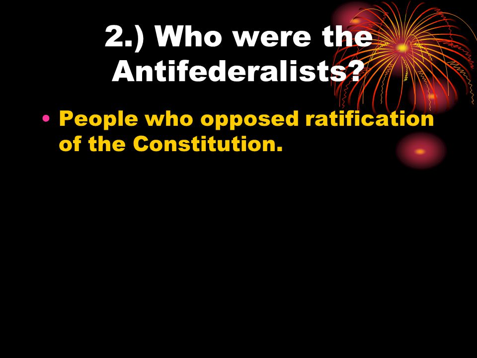 2.) Who were the Antifederalists