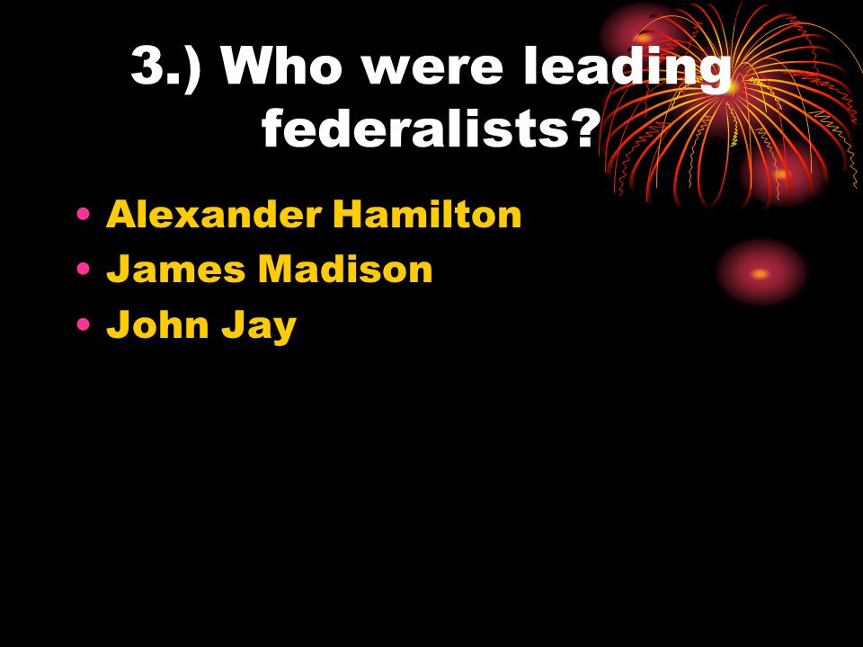 3.) Who were leading federalists
