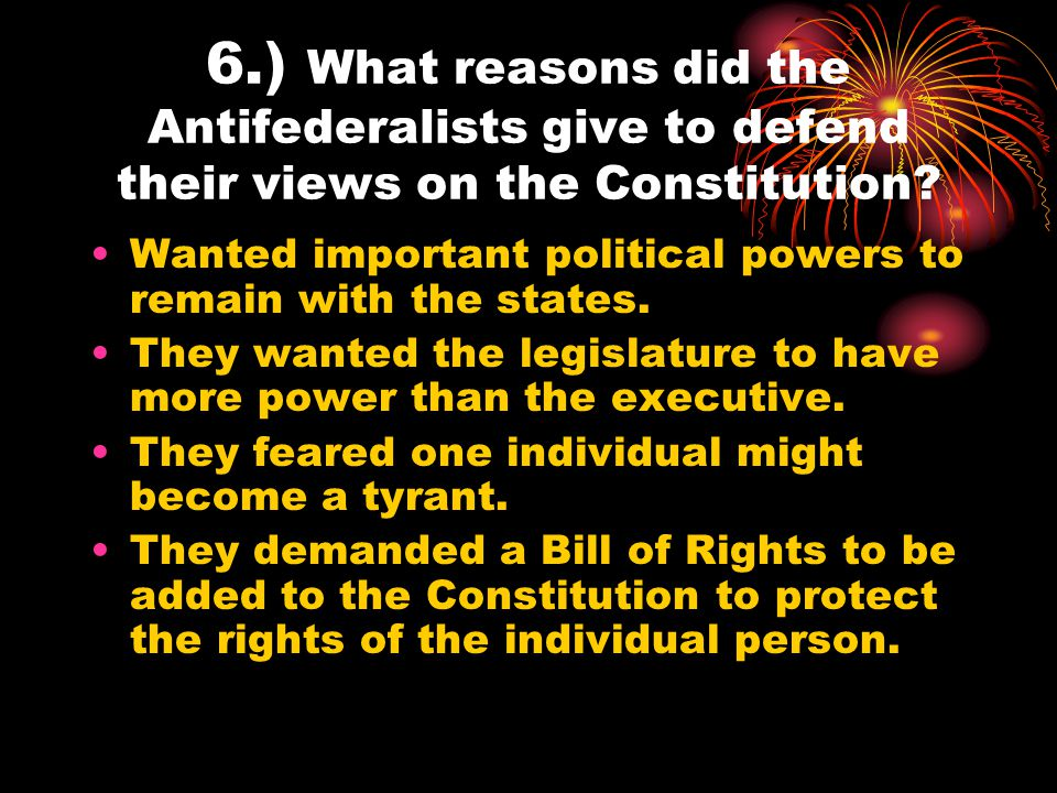 6.) What reasons did the Antifederalists give to defend their views on the Constitution