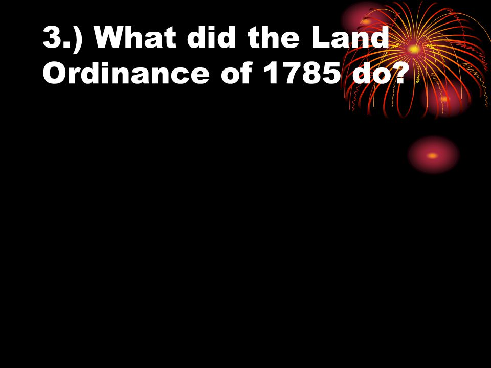 3.) What did the Land Ordinance of 1785 do