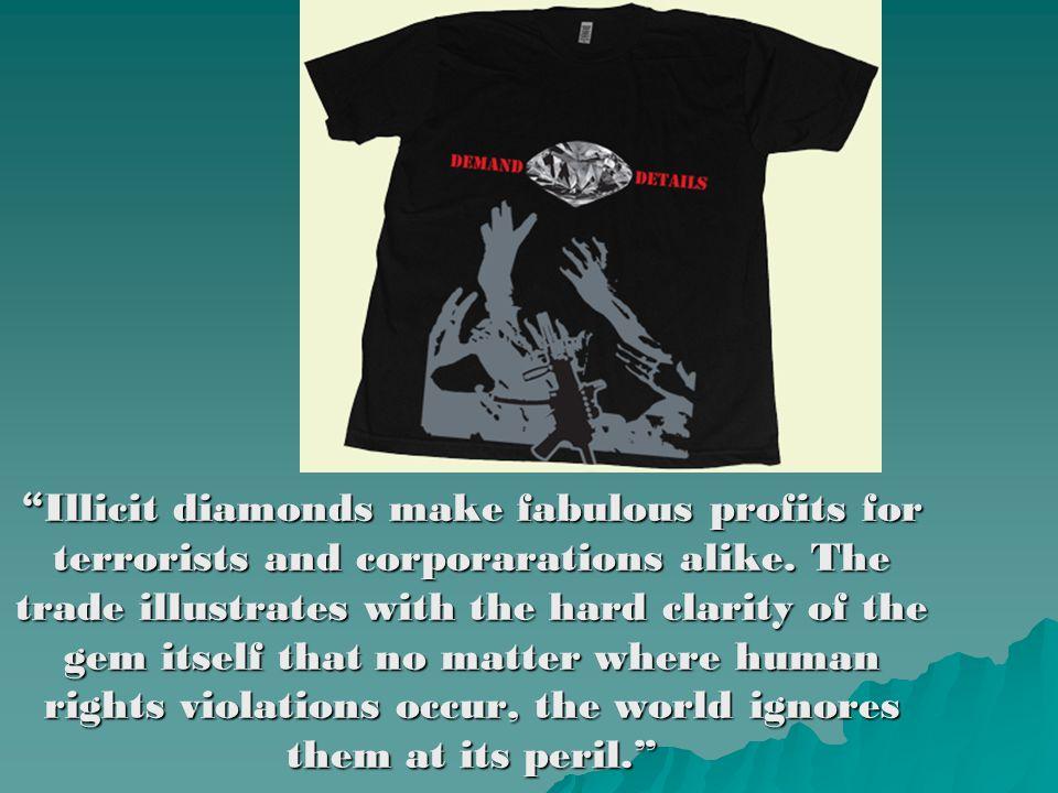 Illicit diamonds make fabulous profits for terrorists and corporarations alike.
