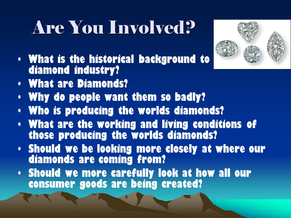 Are You Involved What is the historical background to the diamond industry What are Diamonds Why do people want them so badly