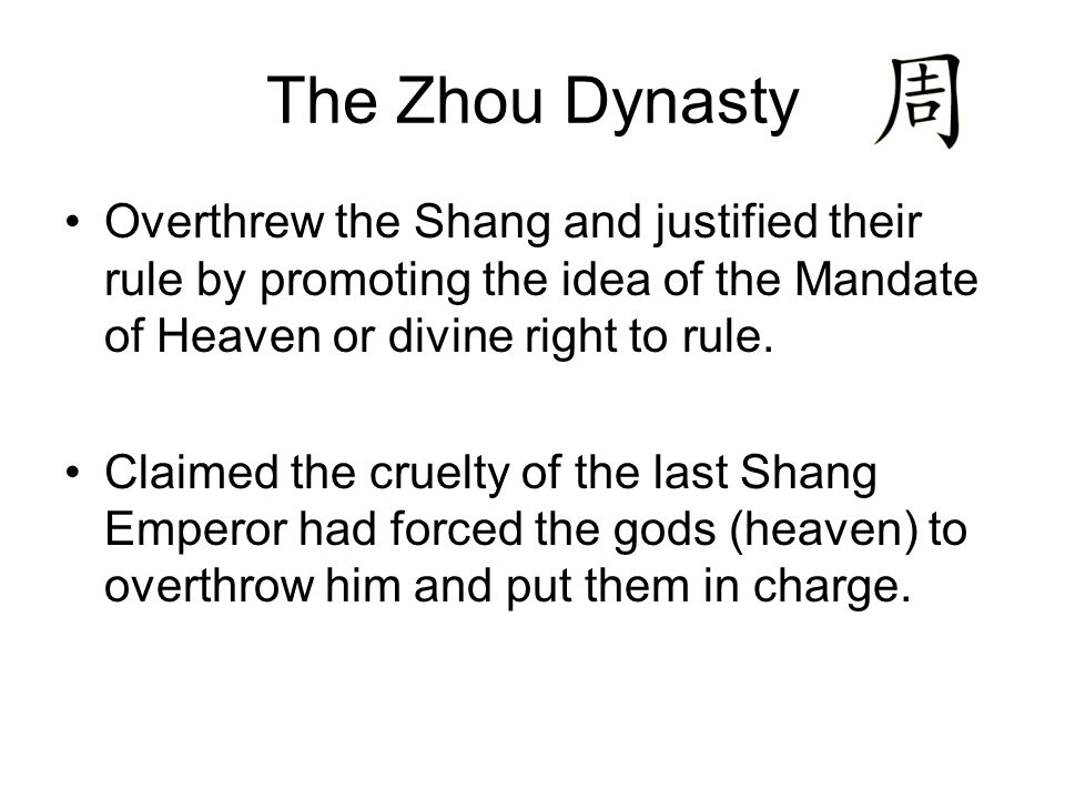 The Zhou Dynasty Overthrew the Shang and justified their rule by promoting the idea of the Mandate of Heaven or divine right to rule.