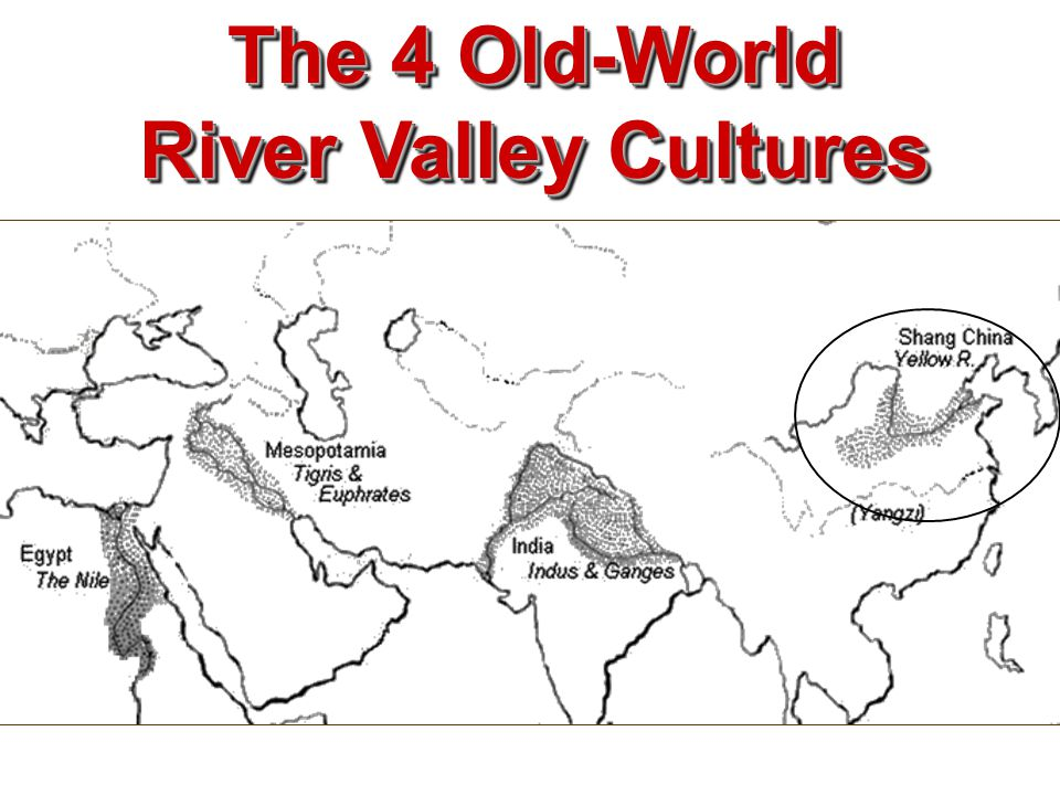 The 4 Old-World River Valley Cultures