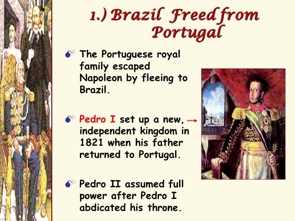 1.) Brazil Freed from Portugal