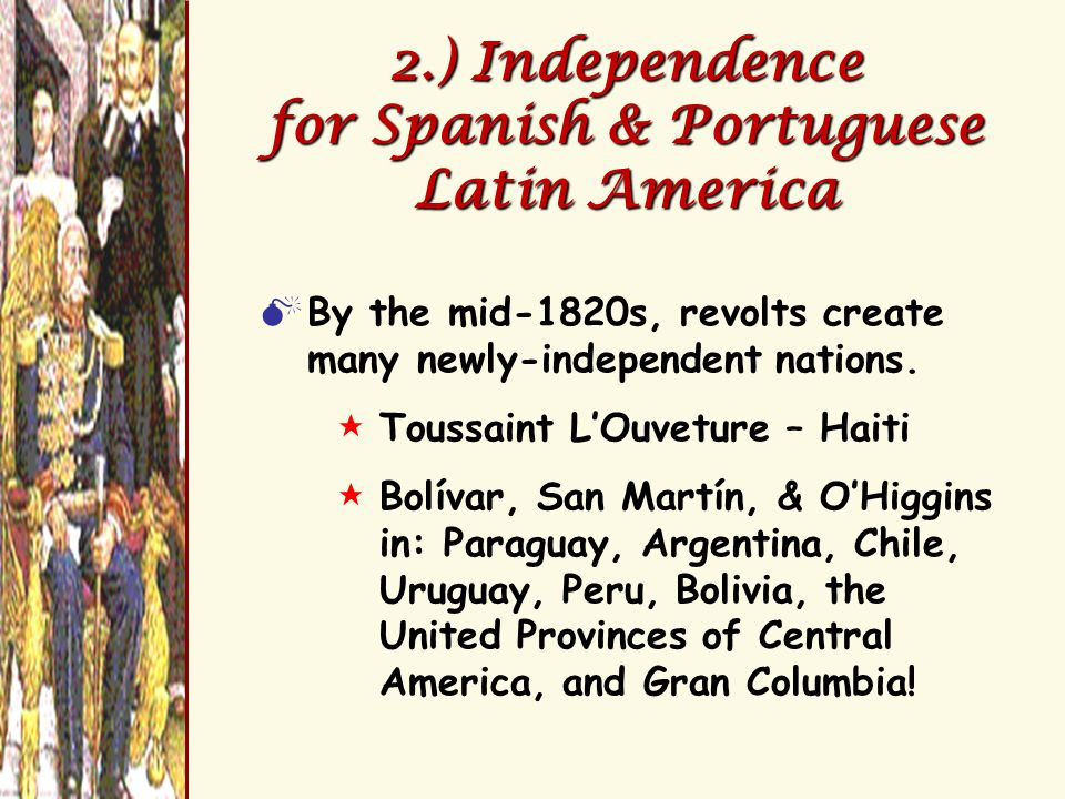2.) Independence for Spanish & Portuguese Latin America