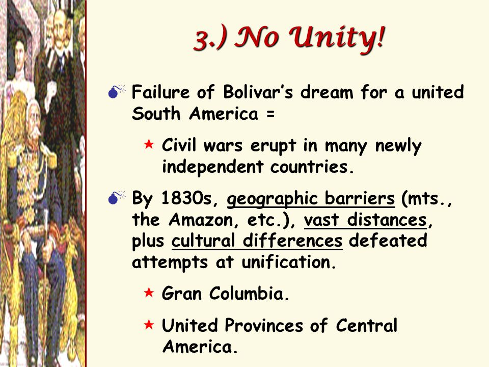 3.) No Unity! Failure of Bolivar's dream for a united South America =