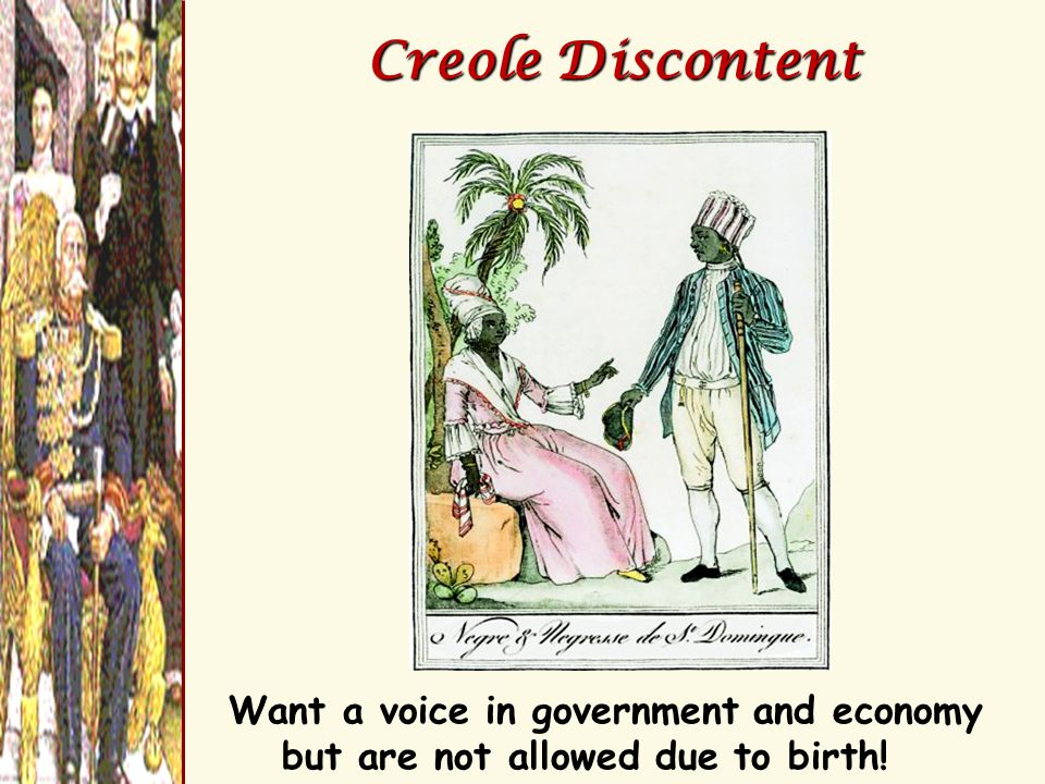 Creole Discontent Want a voice in government and economy but are not allowed due to birth!