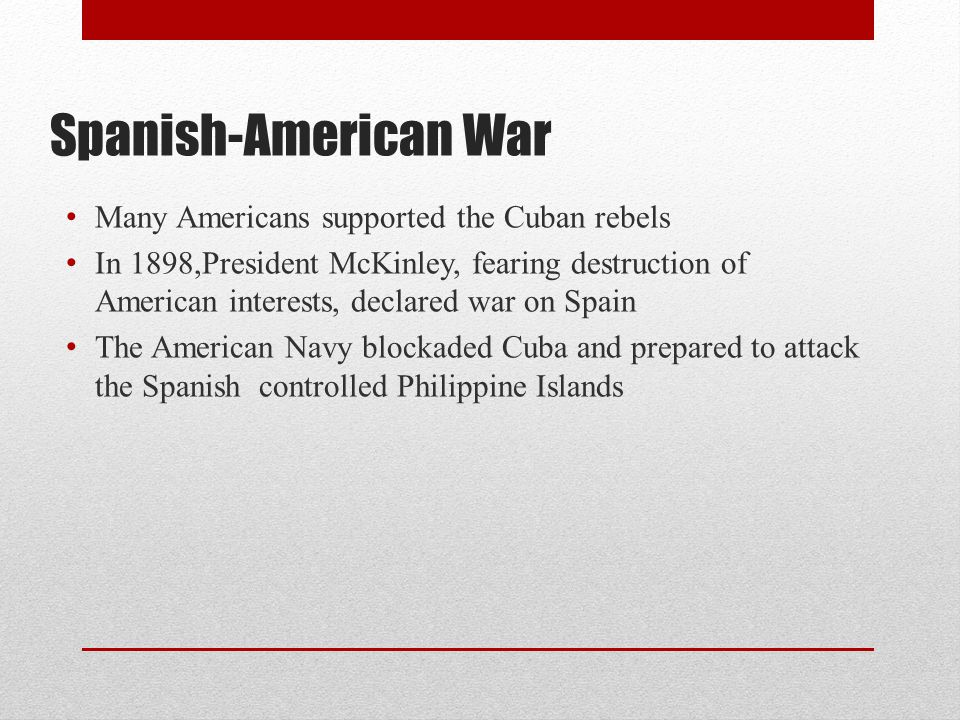 Spanish-American War Many Americans supported the Cuban rebels