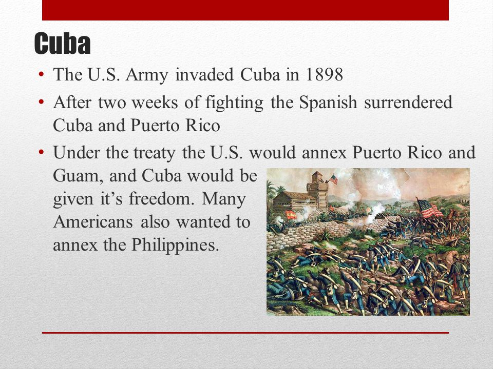Cuba The U.S. Army invaded Cuba in 1898