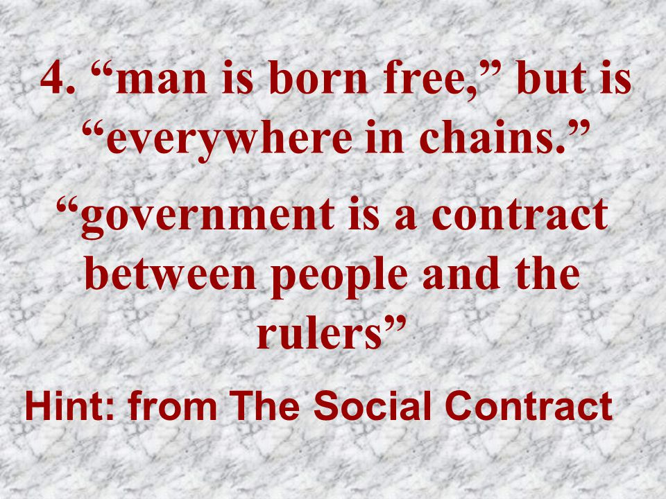 4. man is born free, but is everywhere in chains.