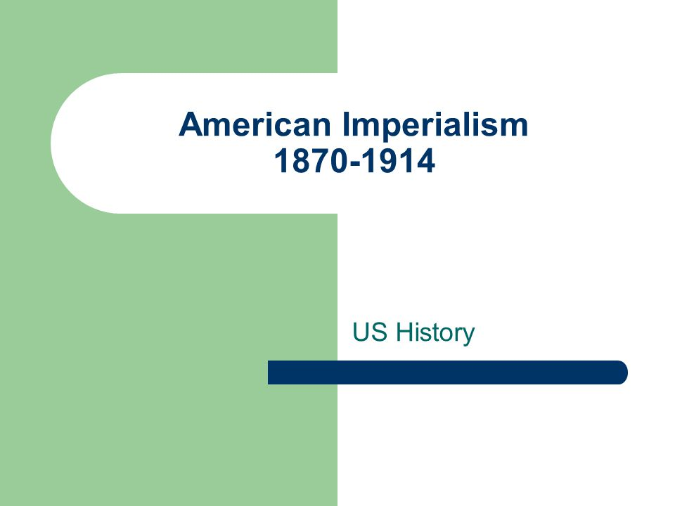 American Imperialism 1870-1914