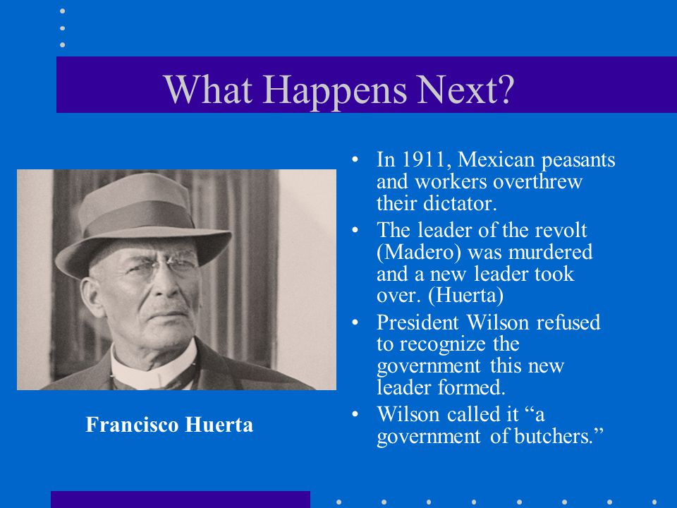 What Happens Next In 1911, Mexican peasants and workers overthrew their dictator.