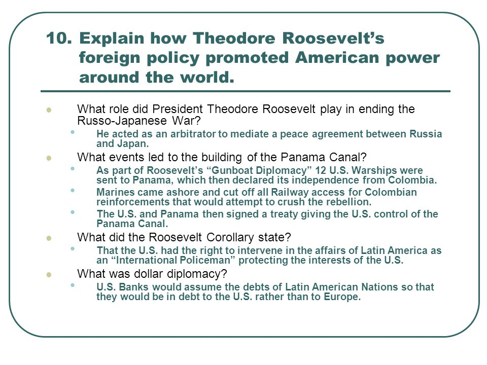 10. Explain how Theodore Roosevelt's foreign policy promoted American power around the world.